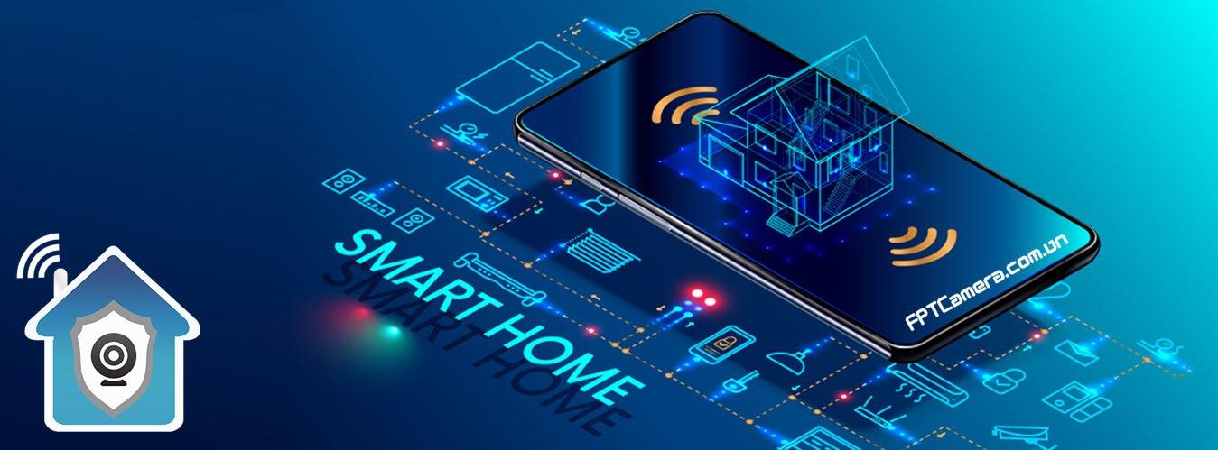 Nhà thông minh - Giải pháp tuyệt vời cho ngôi nhà bạn tại FPTCamera