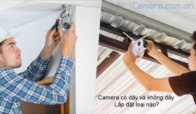 Camera có dây và không dây nên lắp đặt loại nào
